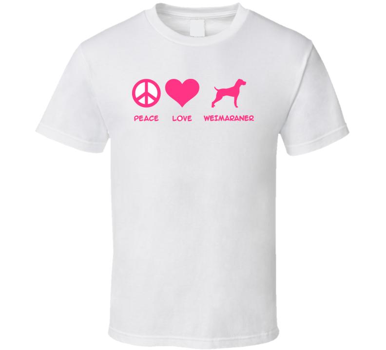 Peace Love Weimaraner Slogan Pink T Shirt T Shirt