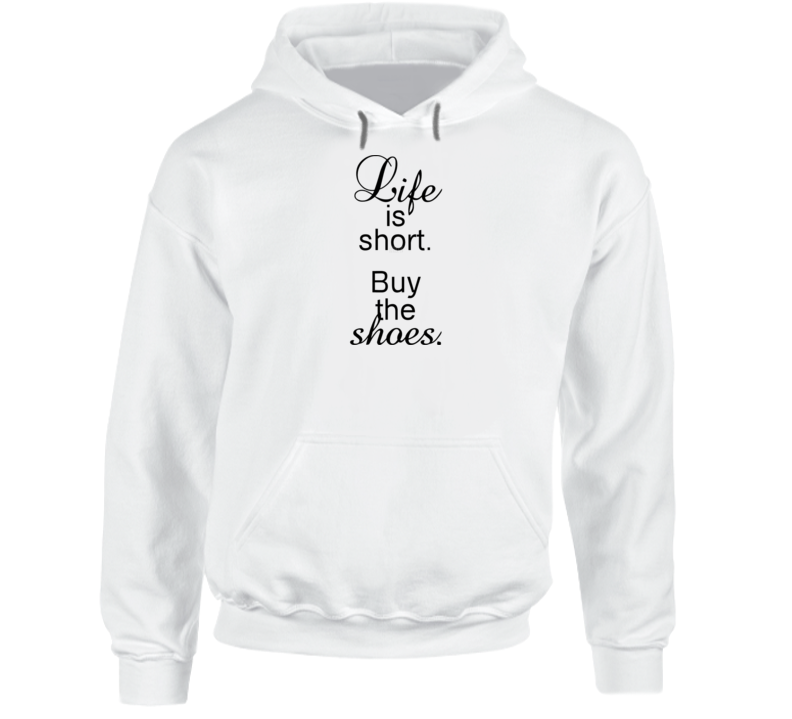 Life Is Short Buy The Shoes Funny Ladies Hoodie