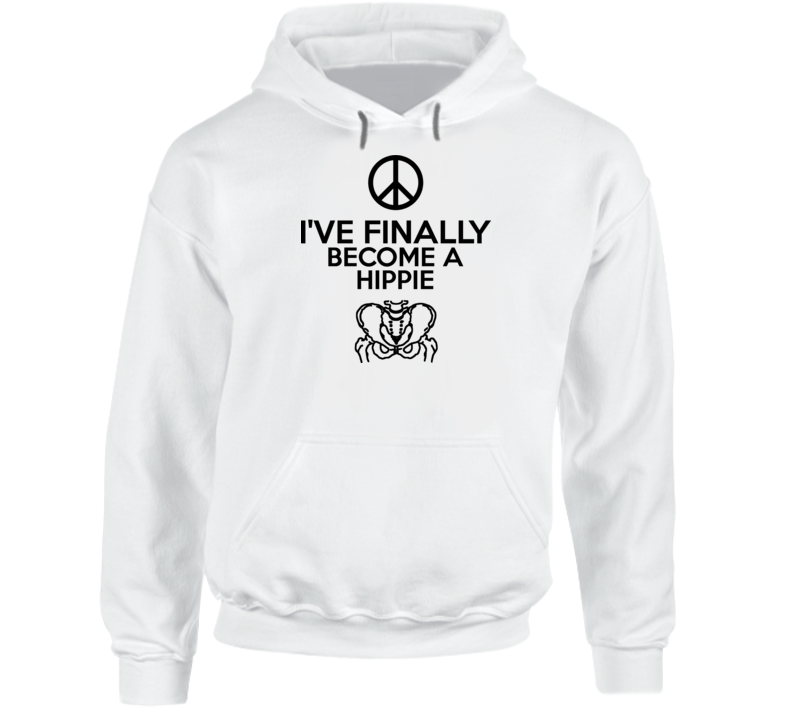 Funny I've Finally Become A Hippie Hippy Total Hip Replacement Hoodie