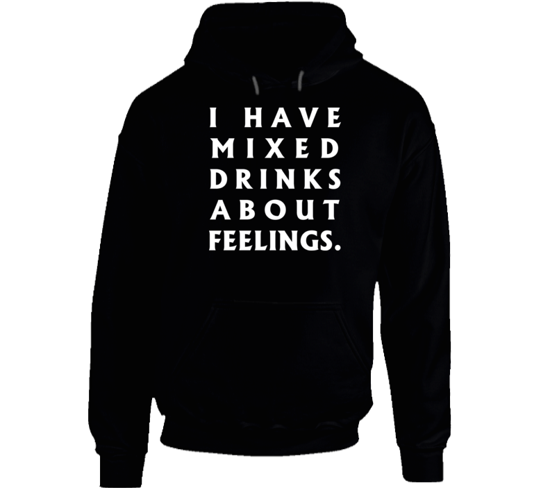 Funny I Have Mixed Drinks About Feelings Hoodie