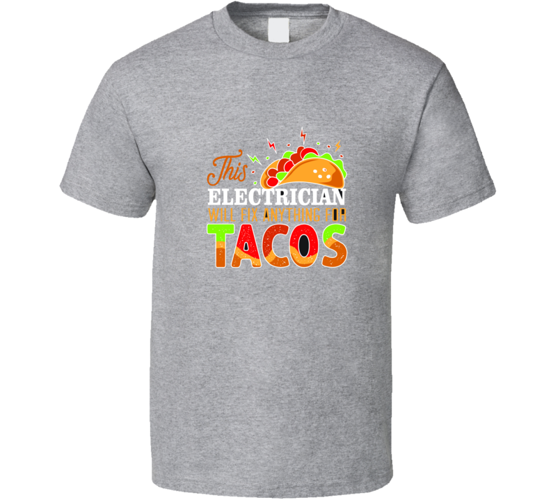 Tacos Quote And Saying This Electrician Will Fix Anything For Tacos T Shirt