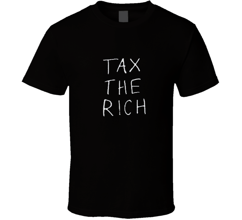 Tax The Rich  T Shirt