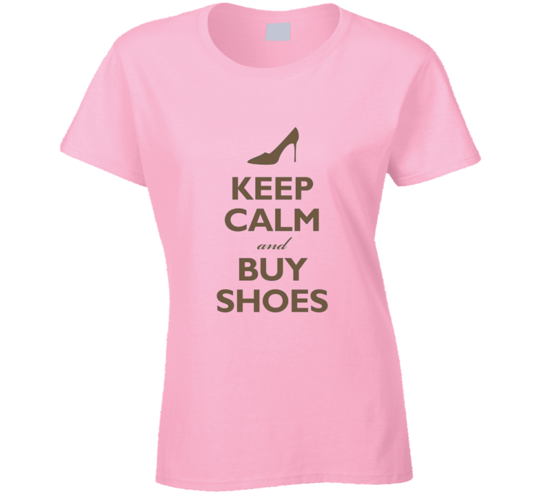 Keep Calm And Buy Shoes Heels Pumps T Shirt