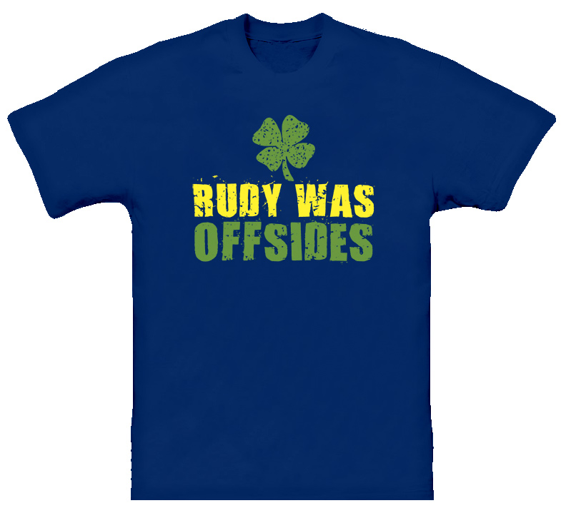 Rudy Was Offsides Football Funny T Shirt