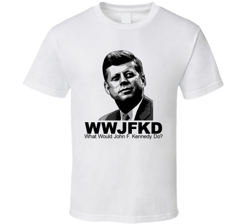 What Would Jfk Do Kennedy T Shirt