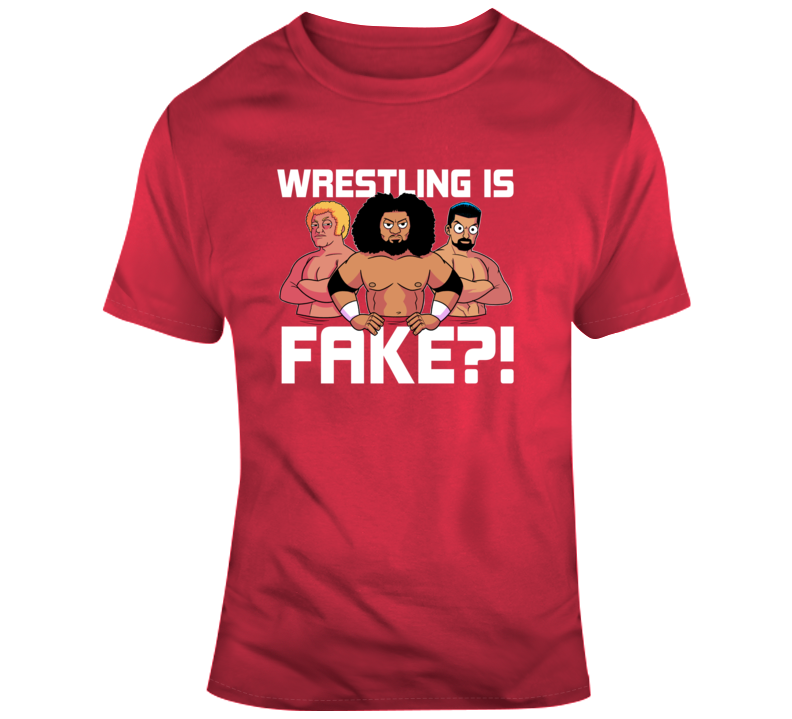 Wrestling Is Fake? T-Shirt