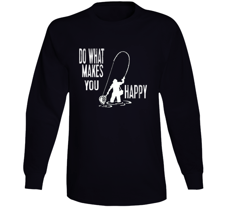 Fishing Do What Makes You Happy Long Sleeve