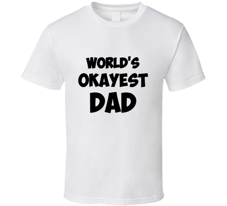 Funny Fathers Day Gift World's Okayest Dad T Shirt