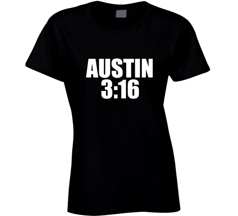 Stone Cold Steve Austin 3:16 Ladies T Shirt