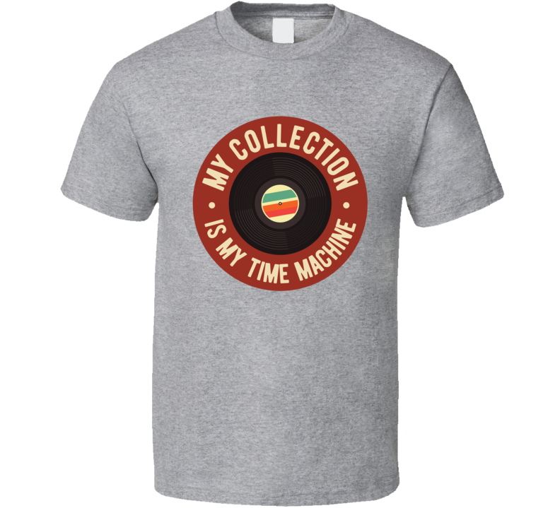 My Collection Is My Time Machine T Shirt