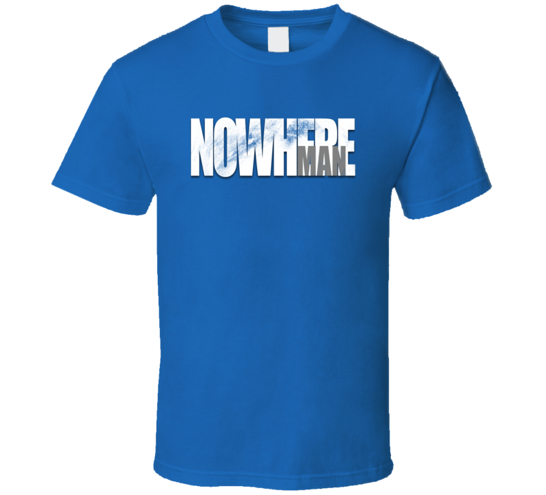 Nowhere Man - T Shirt