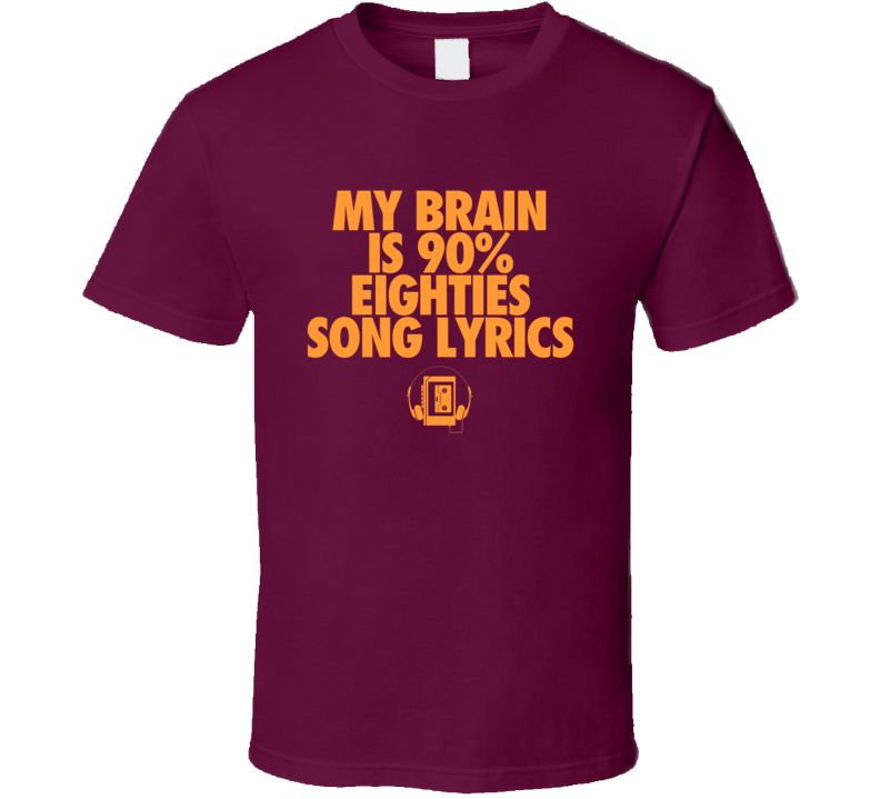 My Brain Is 90% Eighties Song Lyrics - T Shirt