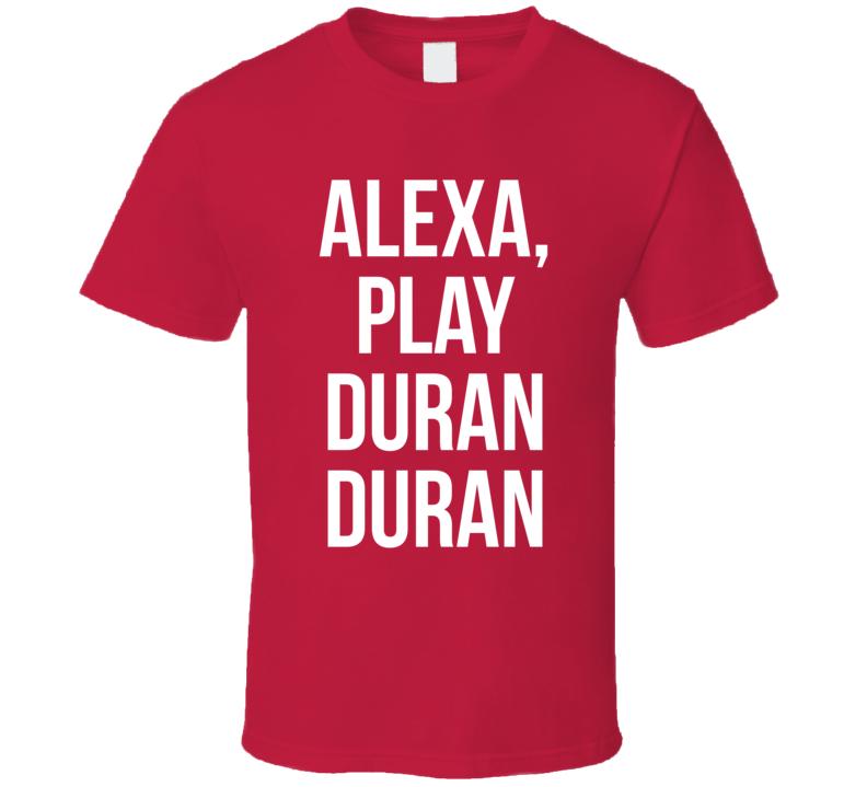 Alexa, Play Duran Duran T Shirt
