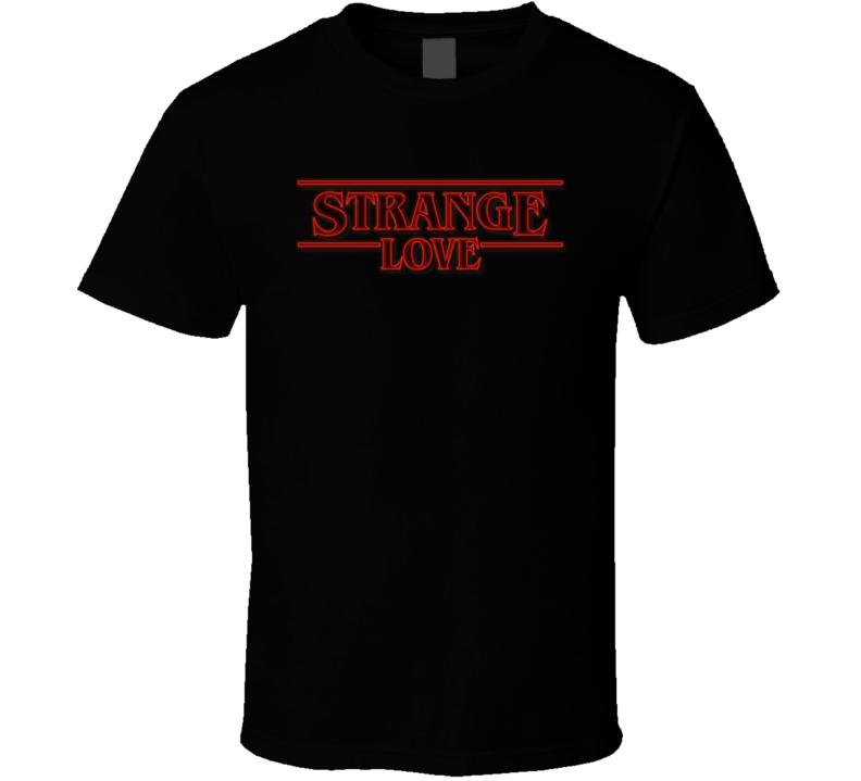 Strange Love T Shirt