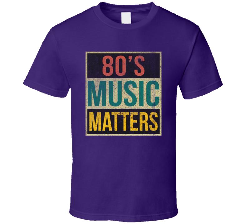 80's Music Matters T Shirt