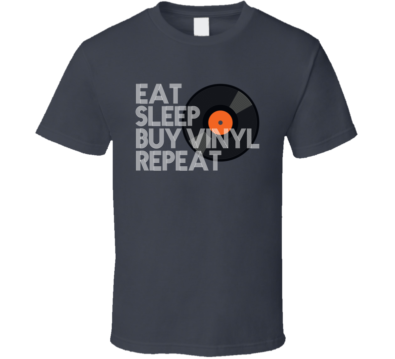 Eat Sleep Buy Vinyl Repeat T Shirt