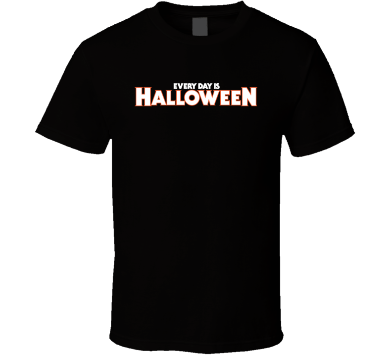 Every Day Is Halloween T Shirt