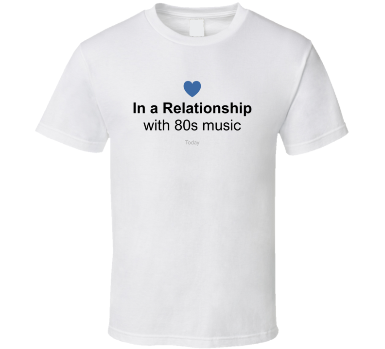 In a Relationship with 80s Music T Shirt