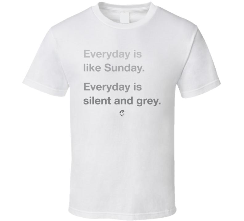 Everyday Is Like Sunday T Shirt