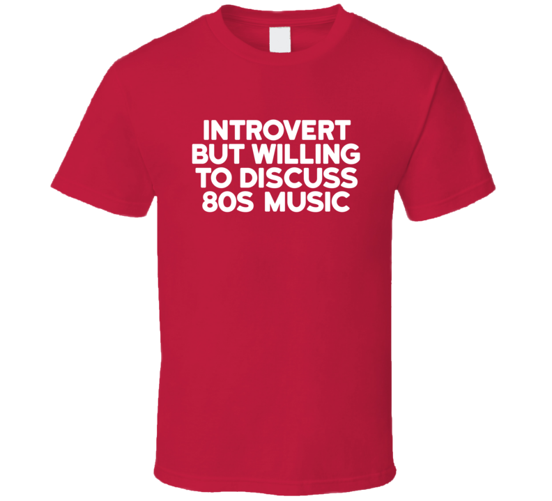 Introvert But Willing To Discuss 80s Music T Shirt