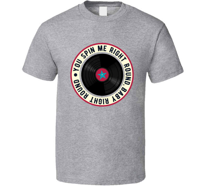 You Spin Me Right Round T Shirt