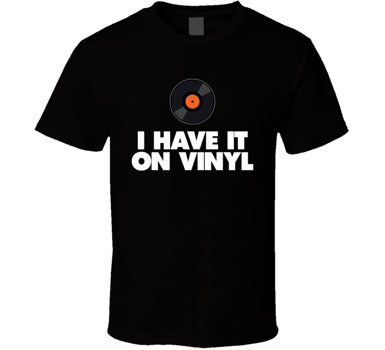 I Have It On Vinyl - (Dark) T Shirt