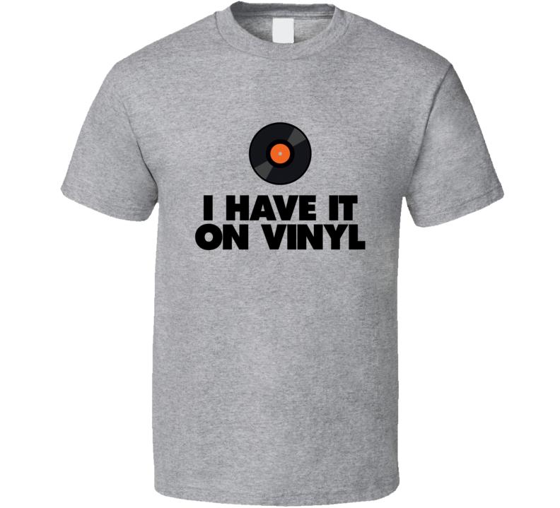 I Have It On Vinyl - (Light) T Shirt