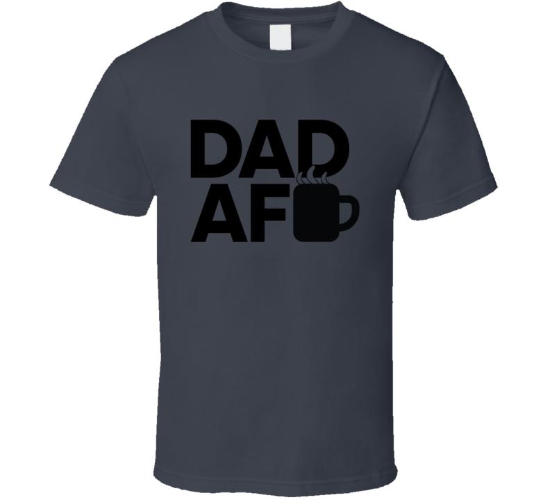 Dad AF T Shirt