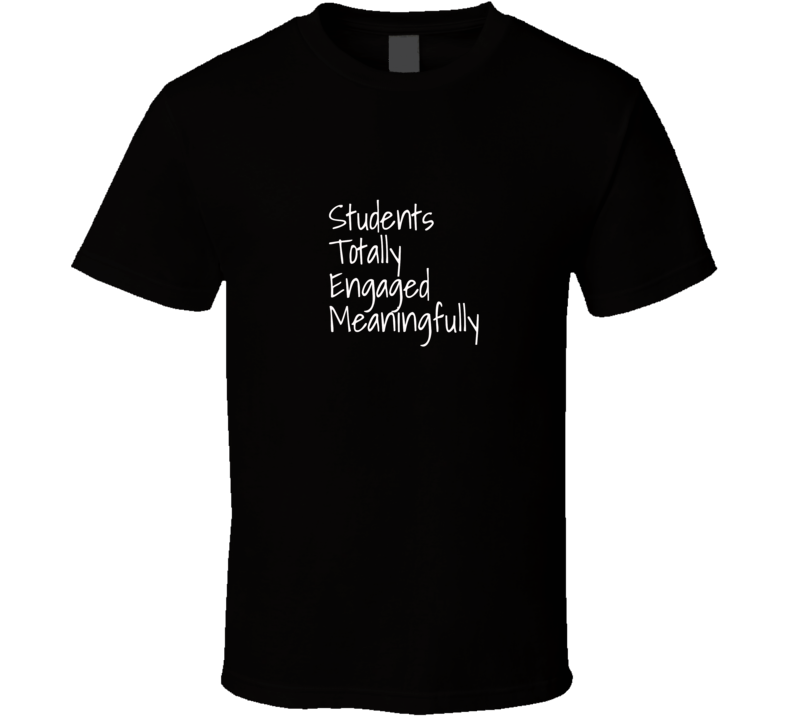 Stem Students Totally Engaged Meaningfully T Shirt
