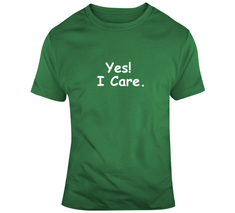 Yes! I Care. T Shirt