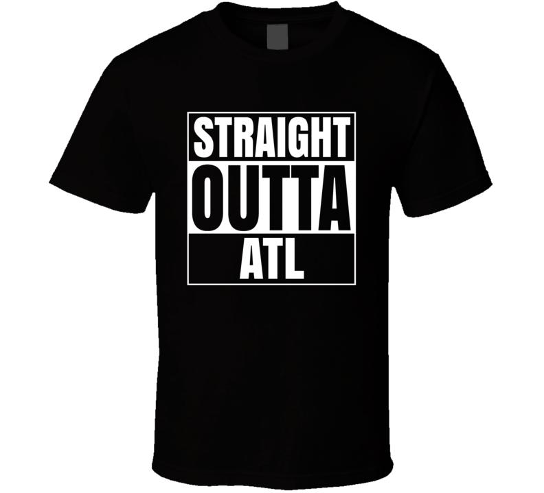 Straight Outta Atl T Shirt