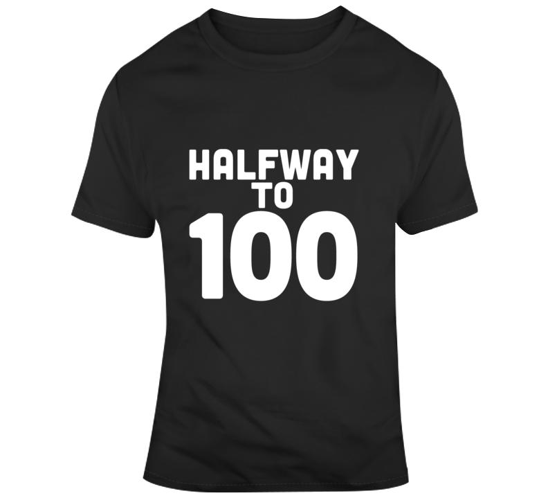 Half To 100 - Birthday T Shirt