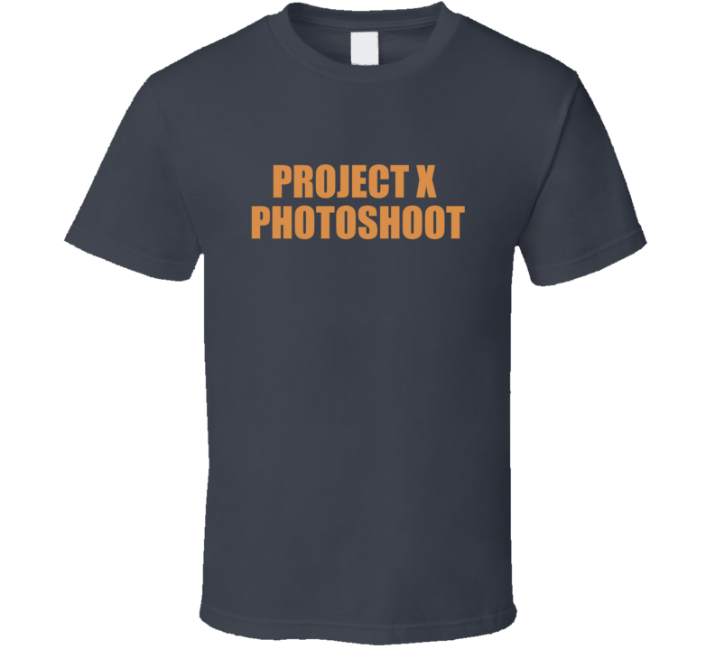 Project X Photoshoot T Shirt