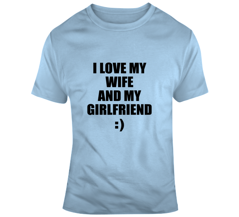 I Love My Wife And My Girlfriend T Shirt