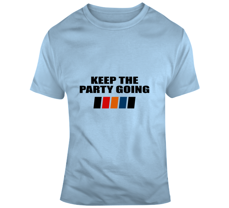 Keep The Party Going T Shirt