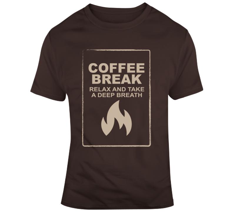 Coffee Break - Fire T Shirt