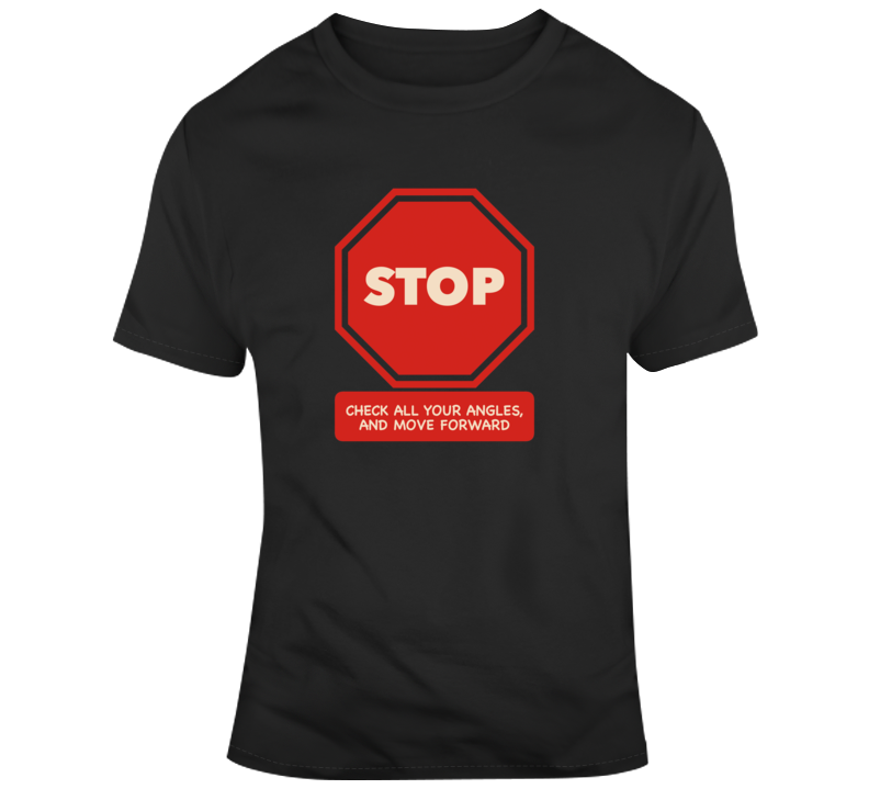 Stop, Check All Your Angles / Large T Shirt