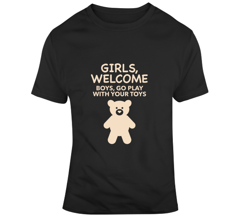 Girls, Welcome. Boys, Go Play With Your Toys T Shirt
