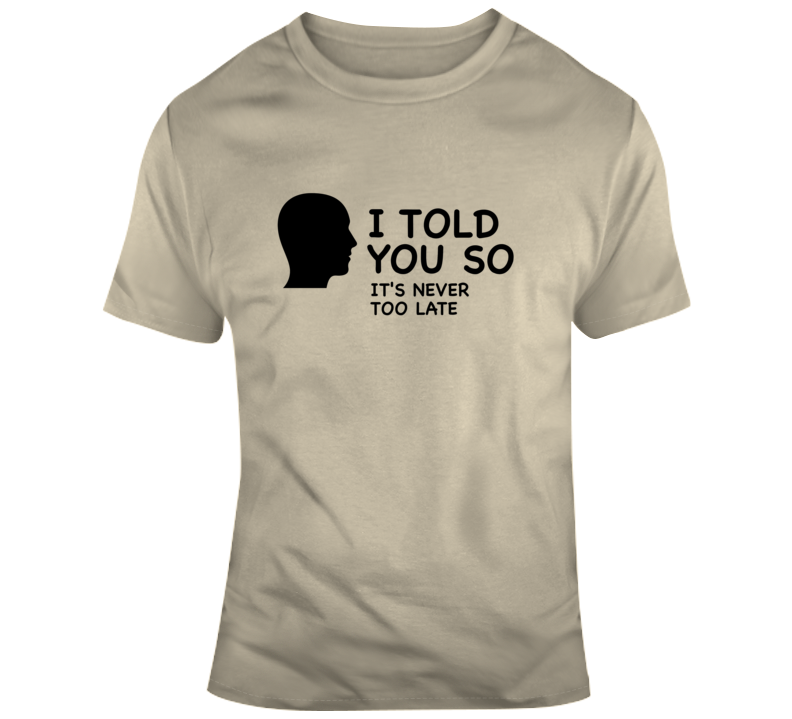 I Told You So T Shirt