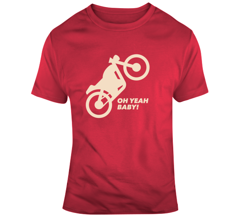 Motorcycle / Oh Yeh Baby T Shirt