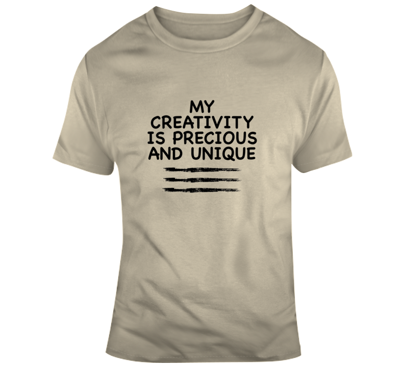 My Creativity Is Precious And Unique T Shirt