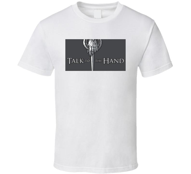 GoT Talk to the Hand T Shirt