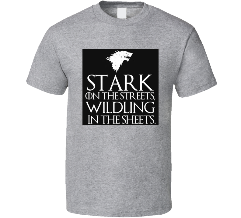GoT Stark on the Streets Wildling in the Sheets T Shirt