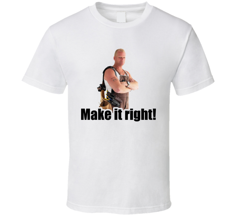 Mike Holmes Quote Make It Right T Shirt