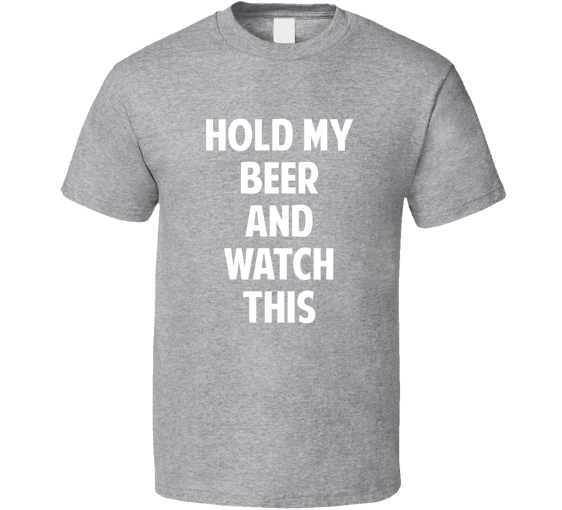 Hold My Beer And Watch This Funny Drinking Party T Shirt