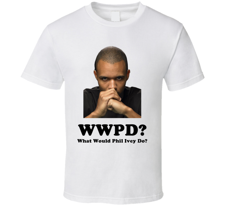 Phil Ivey Wwpd High Stakes Poker Pro T Shirt