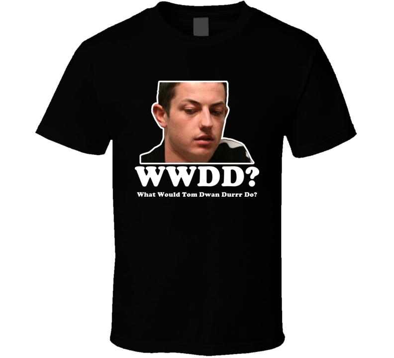 Tom Dwan Durrr Wwdd High Stakes Poker Pro T Shirt