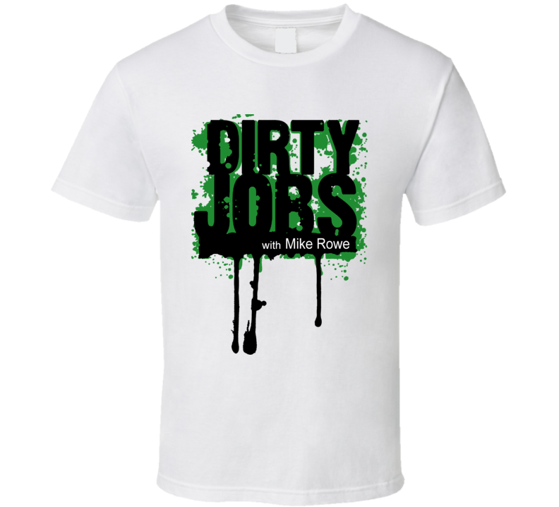 Dirty jobs with Mike Rowe logo discovery tv show t shirt