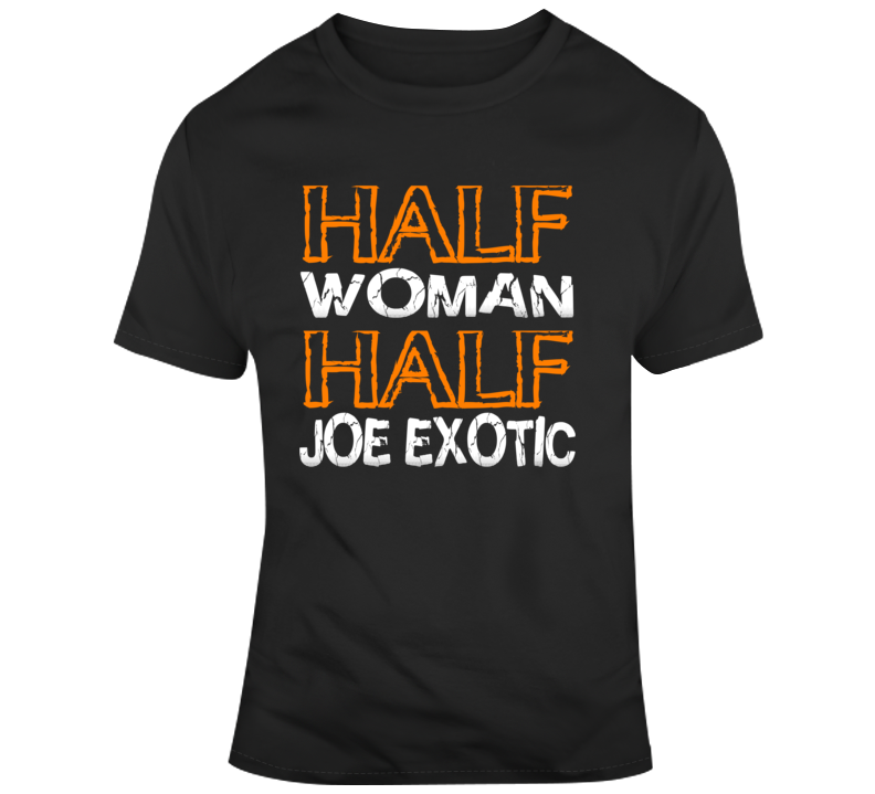 Half Woman Joe Exotic Tiger King T Shirt