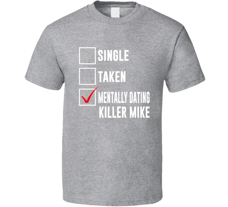 Mentally Dating Killer Mike T Shirt